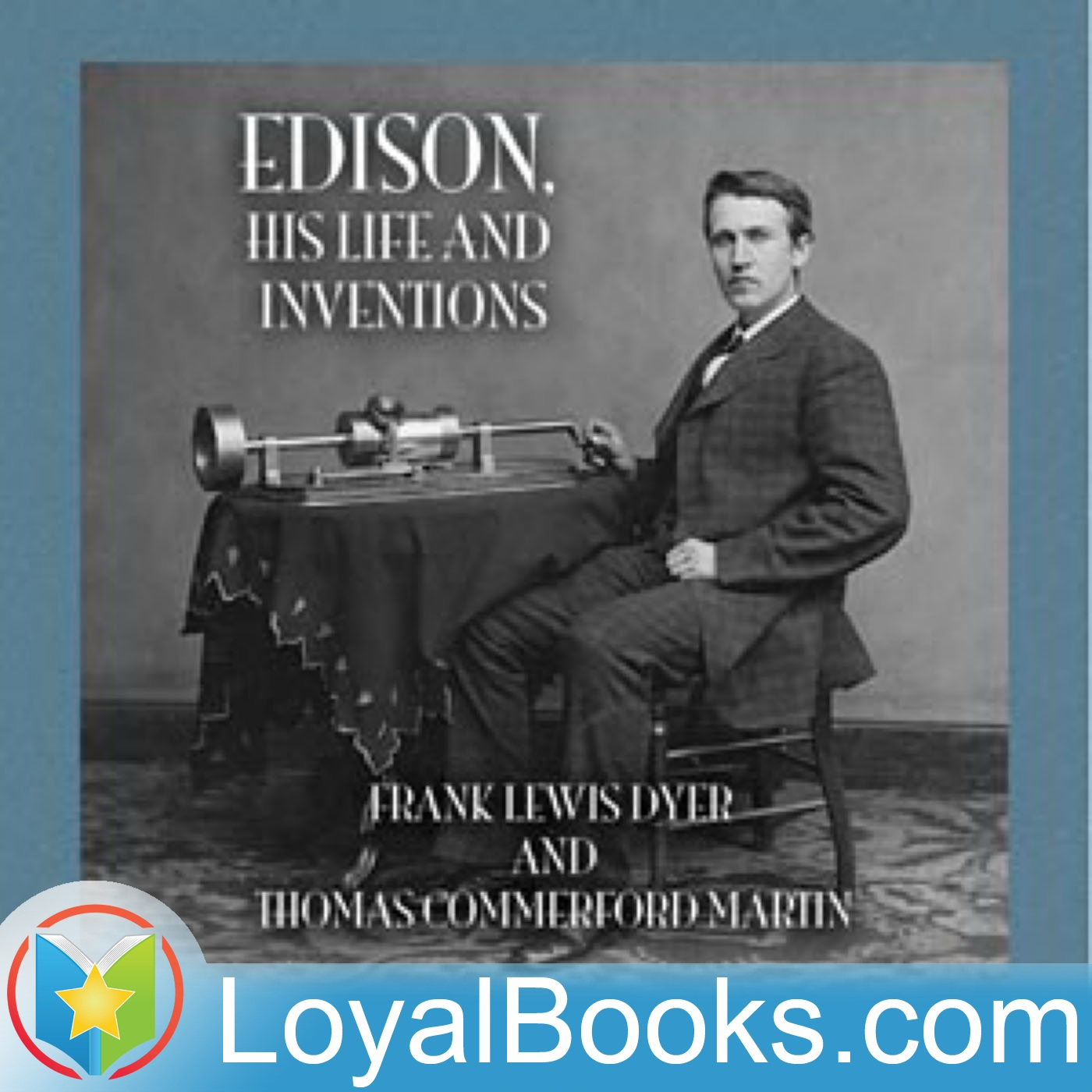 Edison, His Life and Inventions by Frank Lewis Dyer and Thomas Commerford Martin  