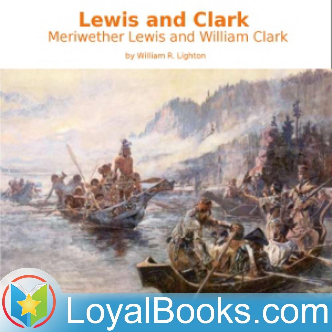 Lewis and Clark: Meriwether Lewis and William Clark by William R. Lighton  