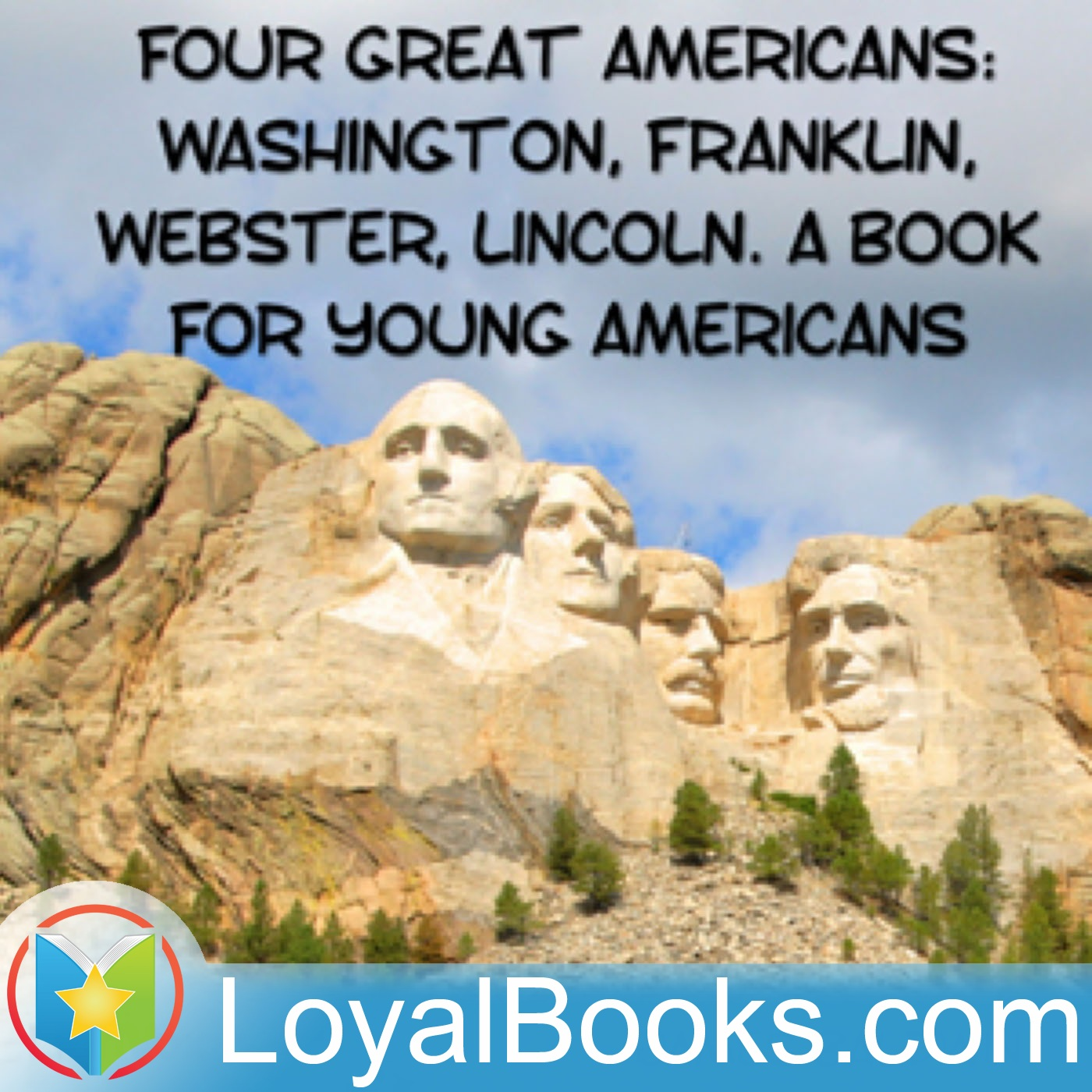 Four Great Americans: Washington, Franklin, Webster, Lincoln. A Book for Young Americans by James Baldwin  