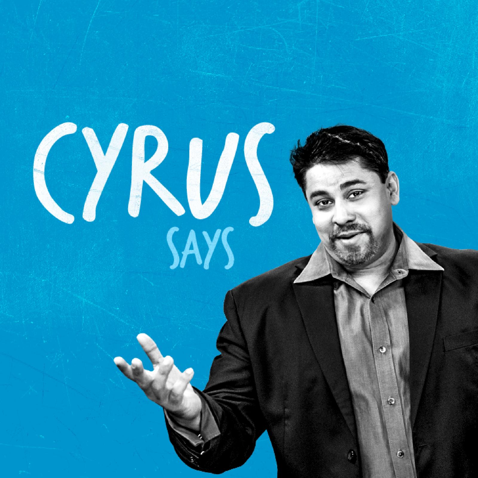 Cyrus Says |