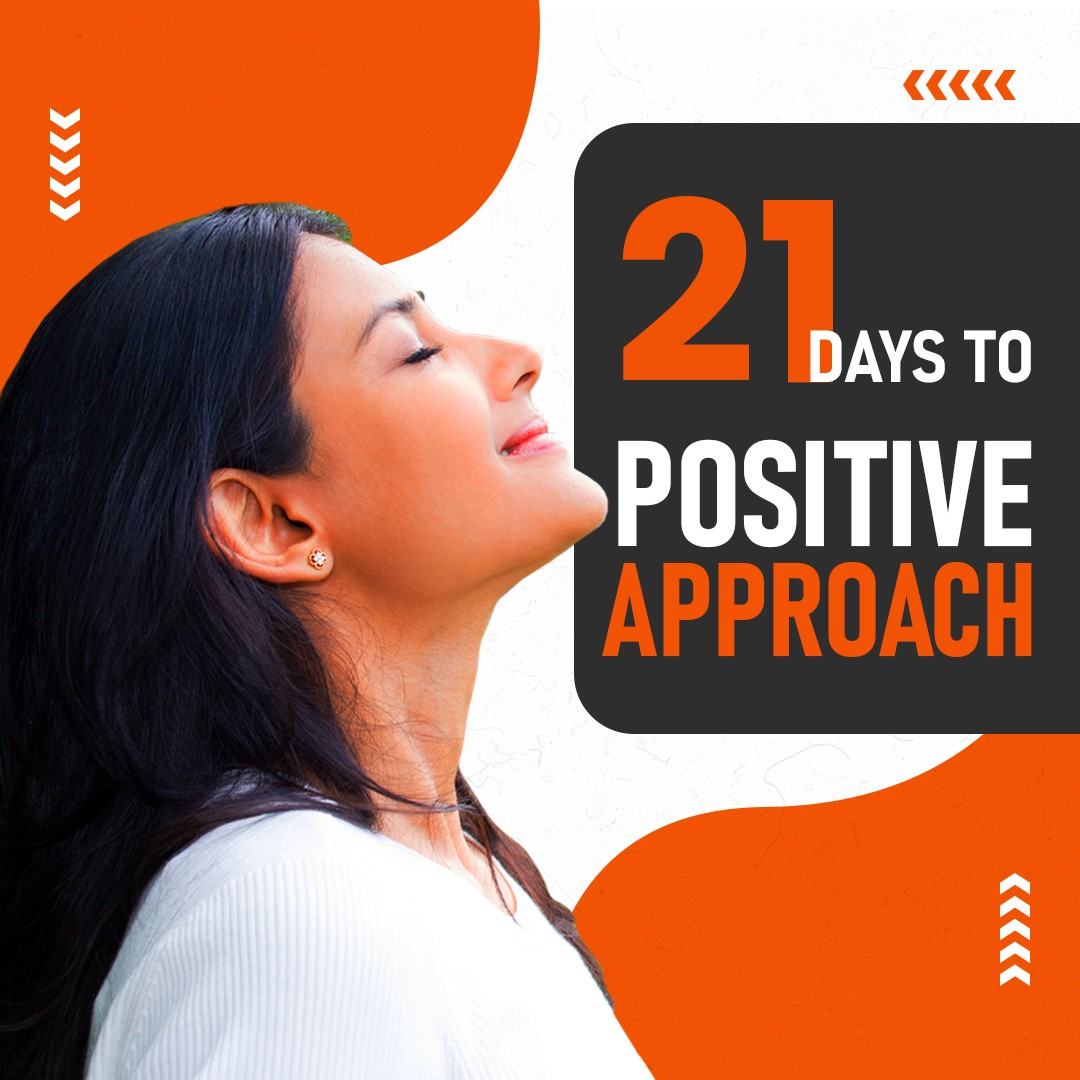 21 Days to positive approach |
