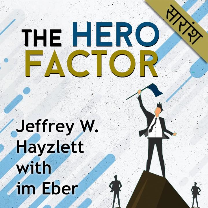 The Hero Factor - Jeffrey Hayzlett with Jim Eber |