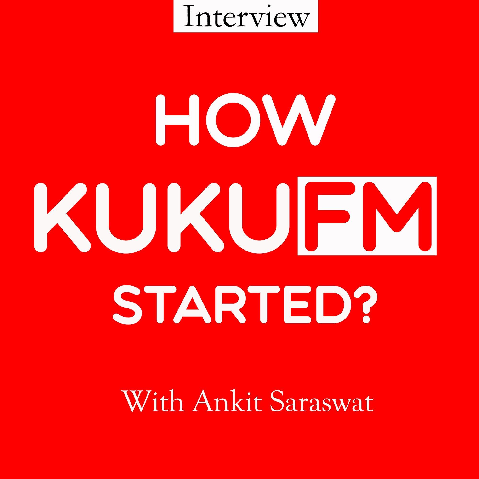 How KUKU FM Started Journey with Ankit Saraswat Episode #2 |