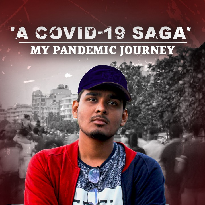 A COVID-19 SAGA - MY PANDEMIC JOURNEY |