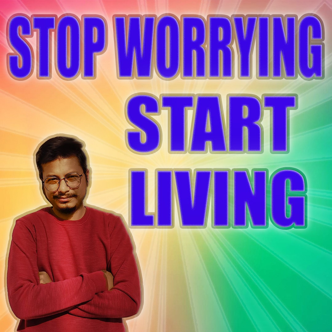 Stop worrying and Start Living |