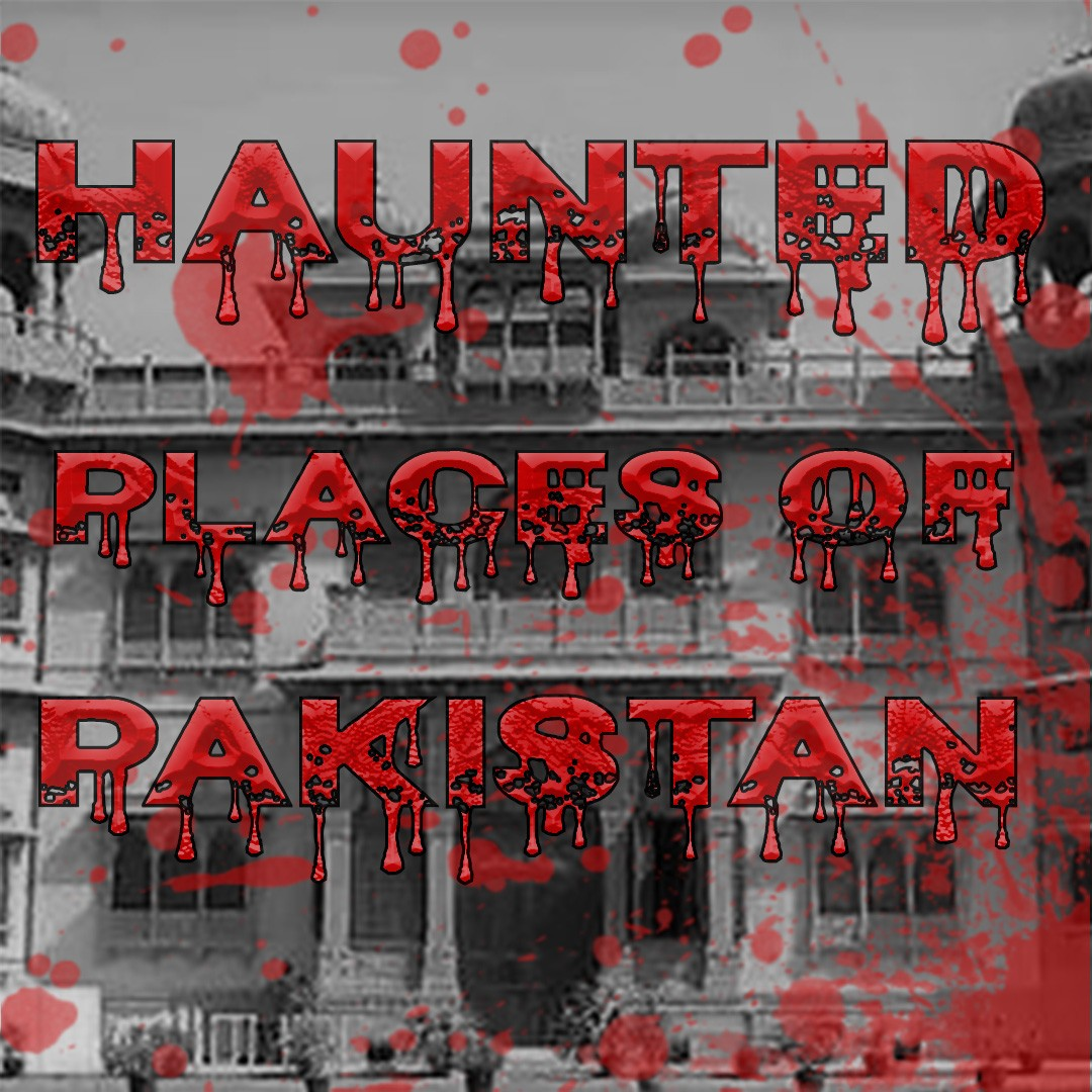 Haunted Places in Pakistan |