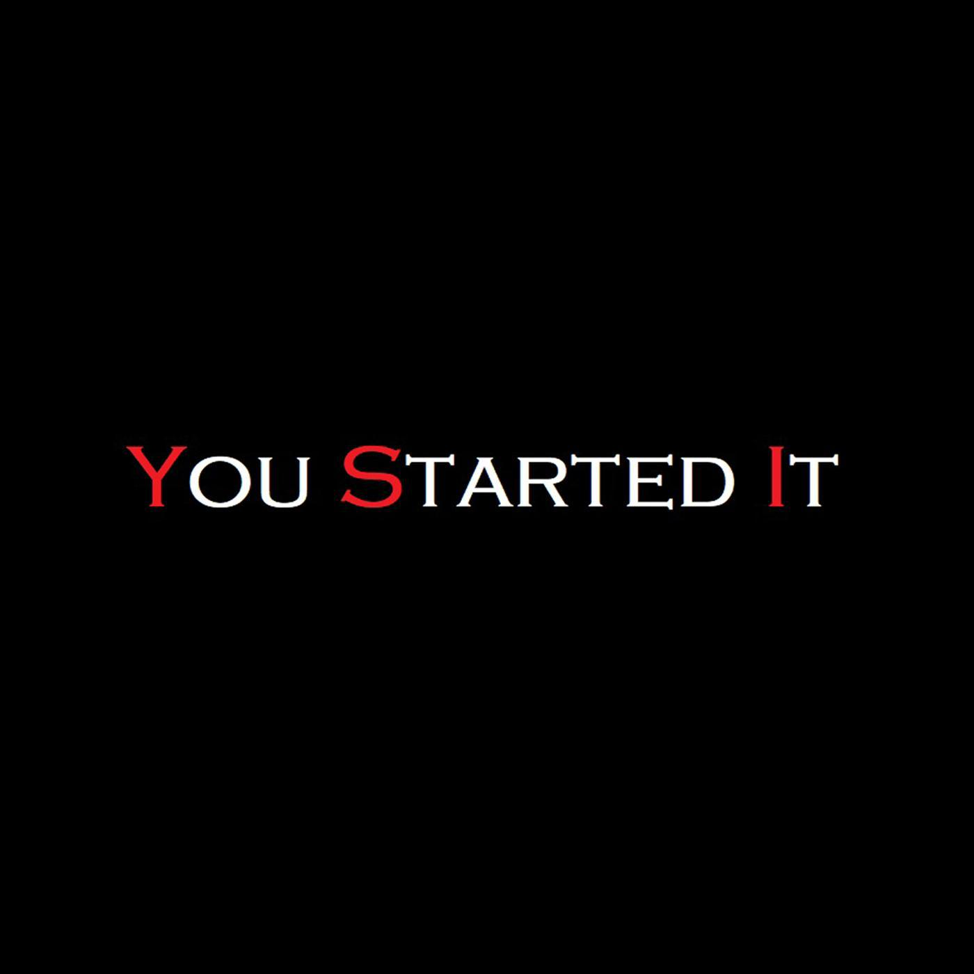 You Started It |